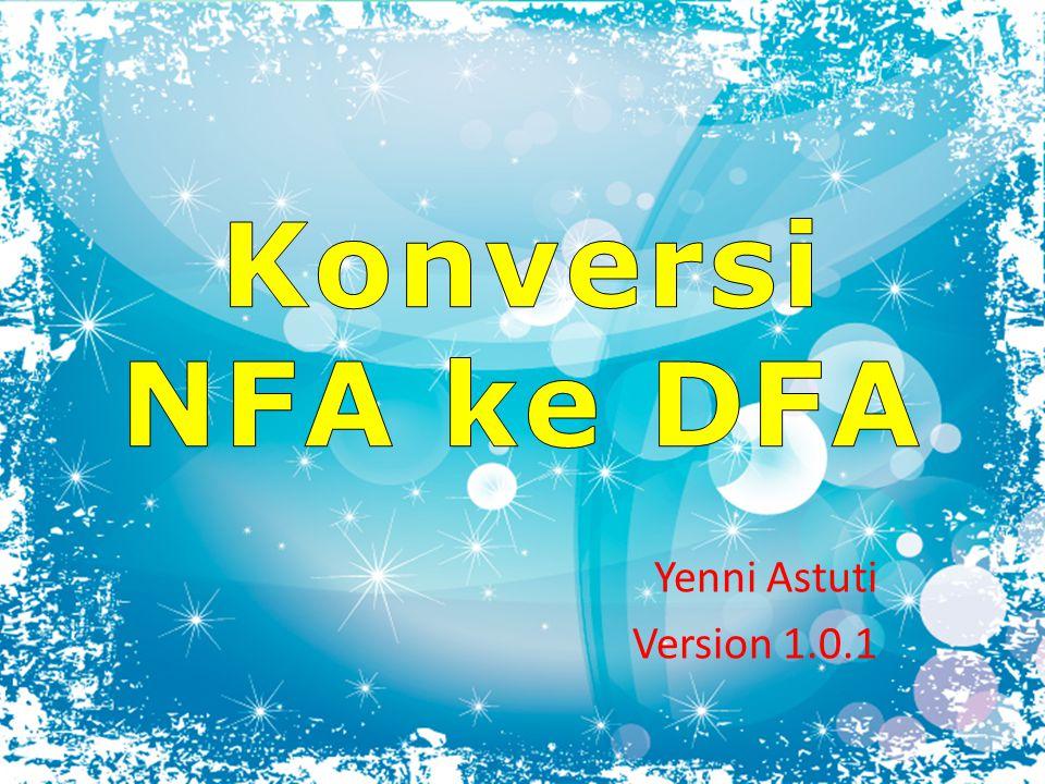 Week-6NFA ke DFA Mengapa NFA ke DFA.NFA lebih mudah dimengerti dan didesain, dibanding DFA.