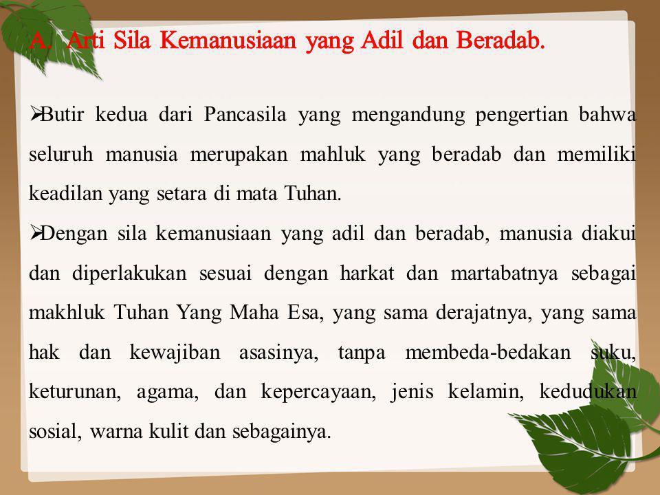  Butir kedua dari Pancasila yang mengandung pengertian bahwa seluruh manusia merupakan mahluk yang beradab dan memiliki keadilan yang setara di mata Tuhan.