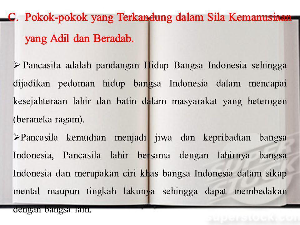  Pancasila adalah pandangan Hidup Bangsa Indonesia sehingga dijadikan pedoman hidup bangsa Indonesia dalam mencapai kesejahteraan lahir dan batin dalam masyarakat yang heterogen (beraneka ragam).