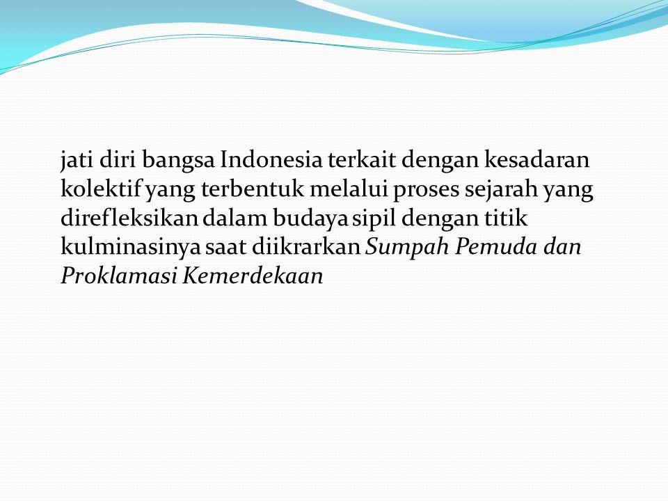 jati diri bangsa Indonesia terkait dengan kesadaran kolektif yang terbentuk melalui proses sejarah yang direfleksikan dalam budaya sipil dengan titik