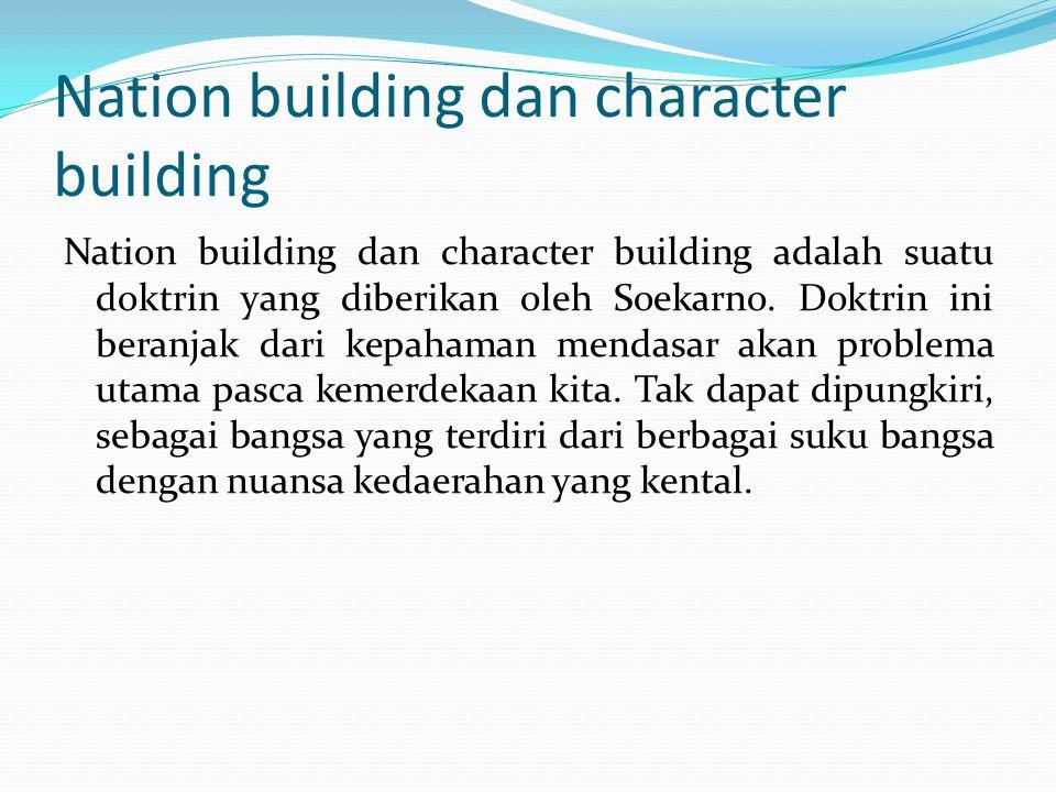 Nation building dan character building Nation building dan character building adalah suatu doktrin yang diberikan oleh Soekarno. Doktrin ini beranjak