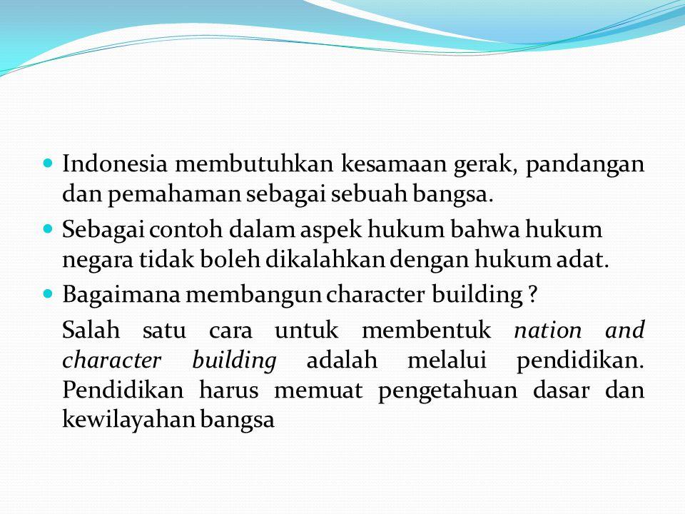 Indonesia membutuhkan kesamaan gerak, pandangan dan pemahaman sebagai sebuah bangsa. Sebagai contoh dalam aspek hukum bahwa hukum negara tidak boleh d
