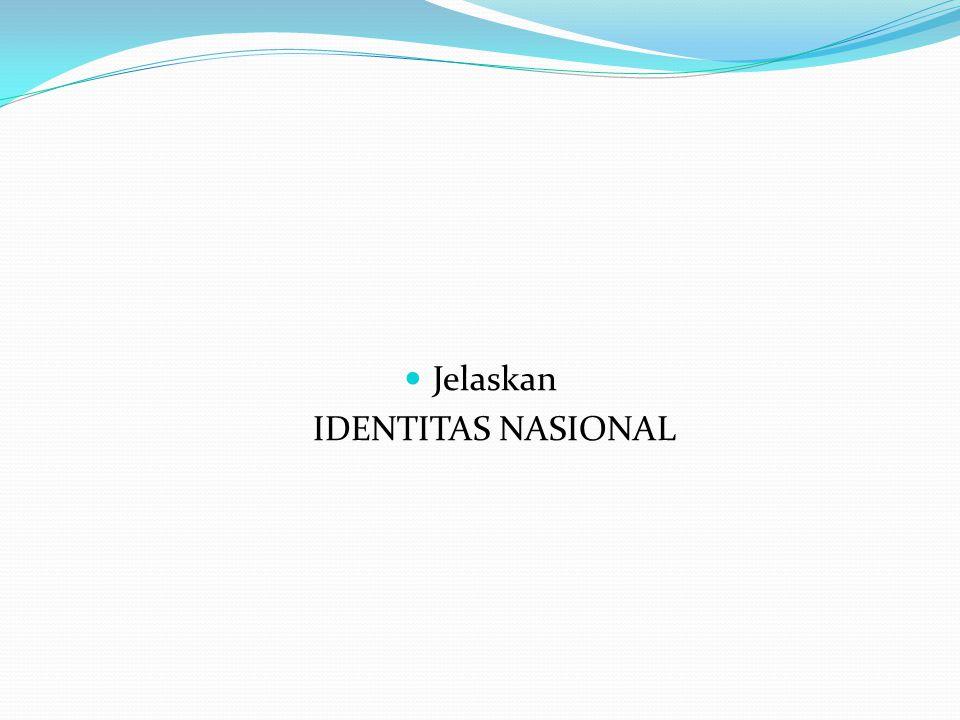 Karakter identitas nasional Identitas = sebagai ciri/keadaan khusus Identy adalah, ciri-ciri, tanda atau jati diri Term antropologi : adalah sifat khas yang menerangkan dan sesuai dengan kesadaran diri pribadi, golongan sendiri, kelompok sendiri atau negara sendiri