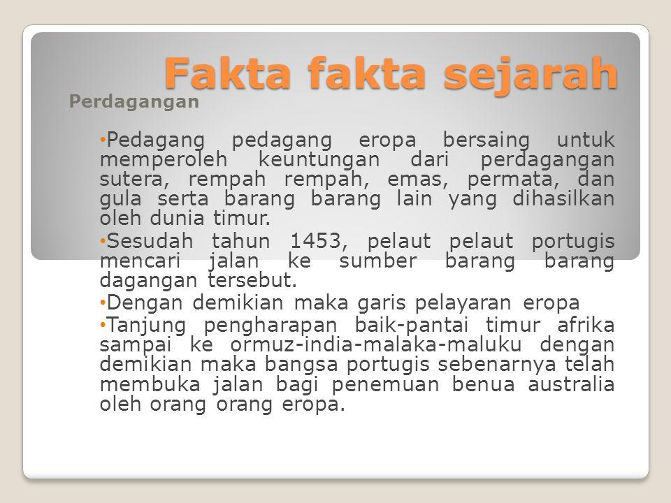Fakta fakta sejarah Perdagangan Pedagang pedagang eropa bersaing untuk memperoleh keuntungan dari perdagangan sutera, rempah rempah, emas, permata, da