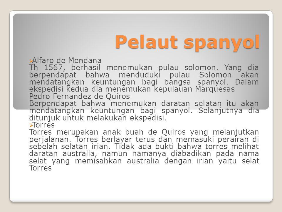 Pelaut spanyol  Alfaro de Mendana Th 1567, berhasil menemukan pulau solomon. Yang dia berpendapat bahwa menduduki pulau Solomon akan mendatangkan keu