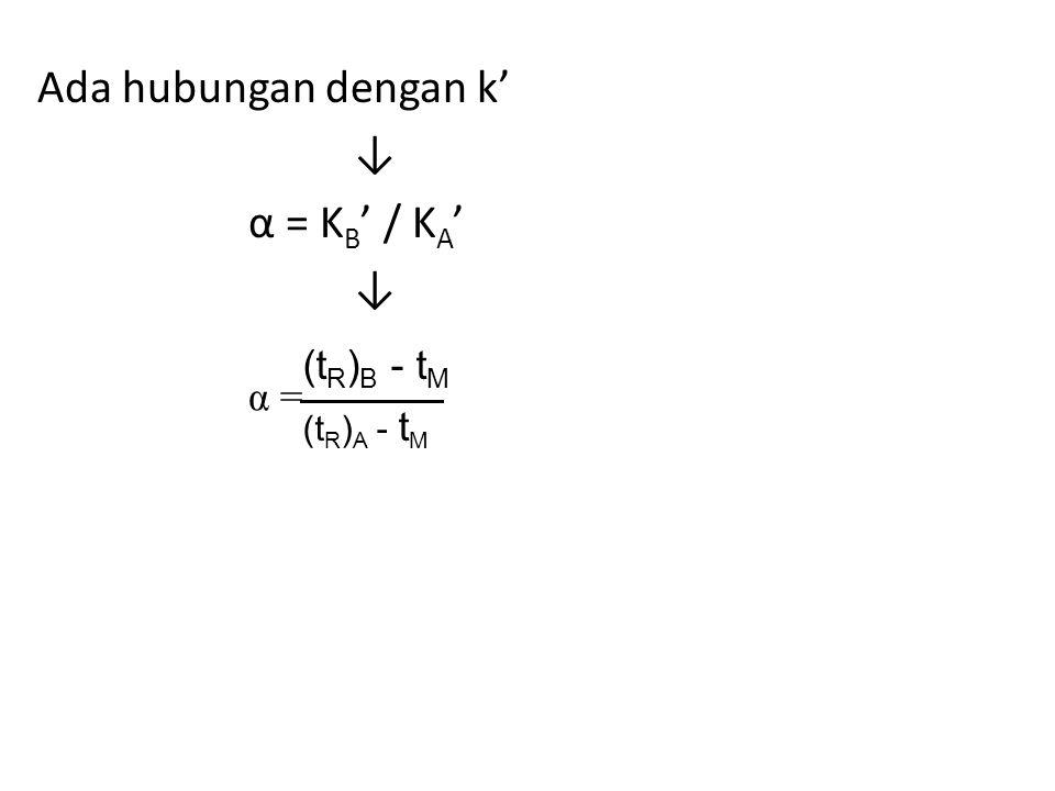 Ada hubungan dengan k' ↓ α = K B ' / K A ' ↓ α = (t R ) B - t M (t R ) A - t M