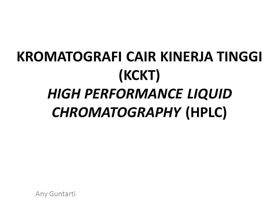 KROMATOGRAFI CAIR KINERJA TINGGI (KCKT) HIGH PERFORMANCE LIQUID CHROMATOGRAPHY (HPLC) Any Guntarti