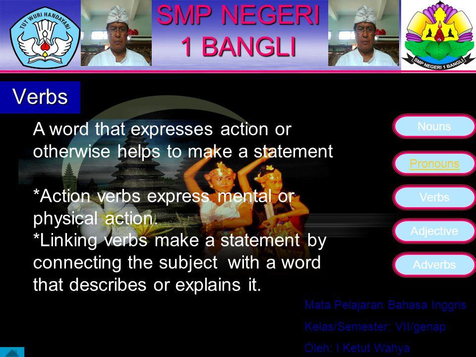 Nouns Pronouns Verbs Adjective Adverbs Mata Pelajaran Bahasa Inggris Kelas/Semester: VII/genap Oleh: I Ketut Wahya SMP NEGERI 1 BANGLI Pronouns *.Pers