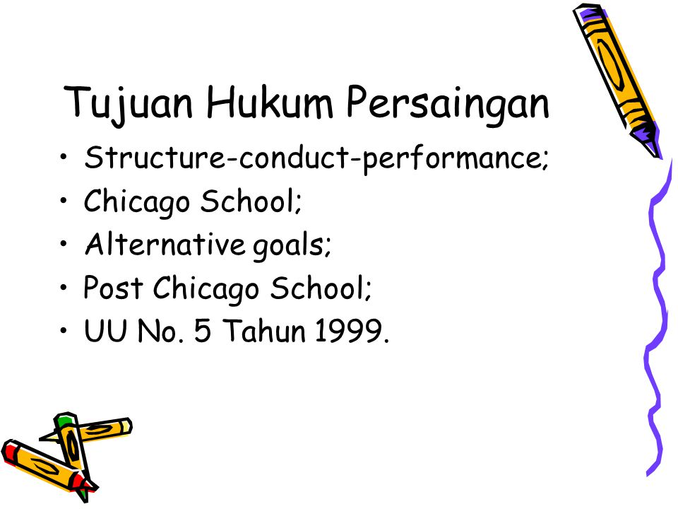 Tujuan Hukum Persaingan Structure-conduct-performance; Chicago School; Alternative goals; Post Chicago School; UU No. 5 Tahun 1999.