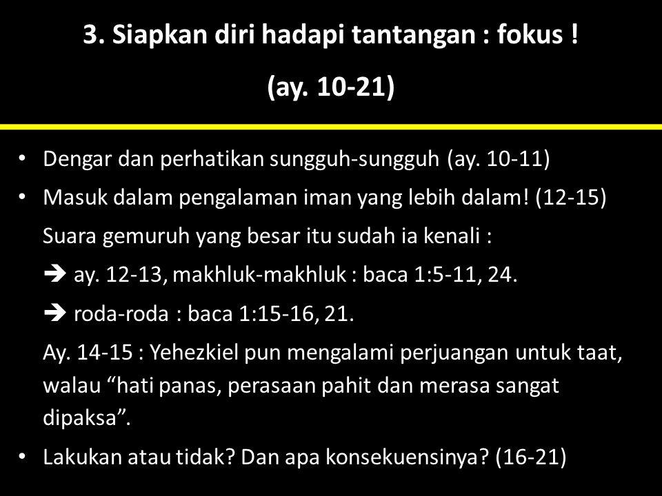 3. Siapkan diri hadapi tantangan : fokus ! (ay. 10-21) Dengar dan perhatikan sungguh-sungguh (ay. 10-11) Masuk dalam pengalaman iman yang lebih dalam!