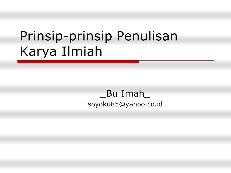 Prinsip-prinsip Penulisan Karya Ilmiah _Bu Imah_ soyoku85@yahoo.co.id