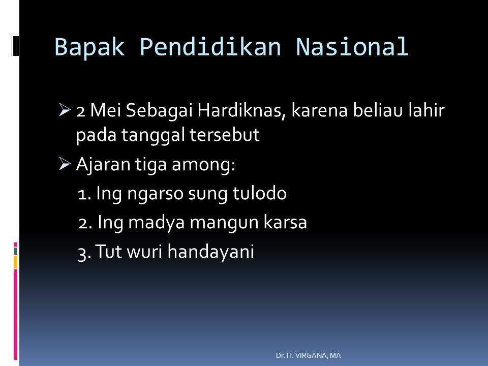 Bapak Pendidikan Nasional  2 Mei Sebagai Hardiknas, karena beliau lahir pada tanggal tersebut  Ajaran tiga among: 1.
