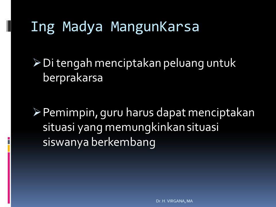 Ing Madya MangunKarsa  Di tengah menciptakan peluang untuk berprakarsa  Pemimpin, guru harus dapat menciptakan situasi yang memungkinkan situasi siswanya berkembang Dr.