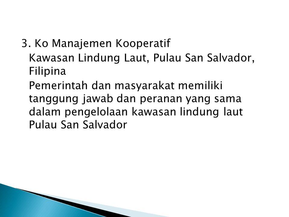 3. Ko Manajemen Kooperatif Kawasan Lindung Laut, Pulau San Salvador, Filipina Pemerintah dan masyarakat memiliki tanggung jawab dan peranan yang sama