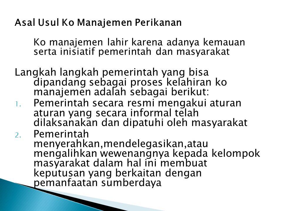 Asal Usul Ko Manajemen Perikanan Ko manajemen lahir karena adanya kemauan serta inisiatif pemerintah dan masyarakat Langkah langkah pemerintah yang bi
