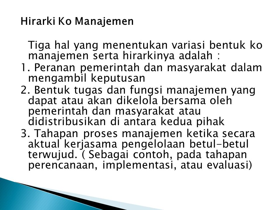 Hirarki Ko Manajemen Tiga hal yang menentukan variasi bentuk ko manajemen serta hirarkinya adalah : 1. Peranan pemerintah dan masyarakat dalam mengamb