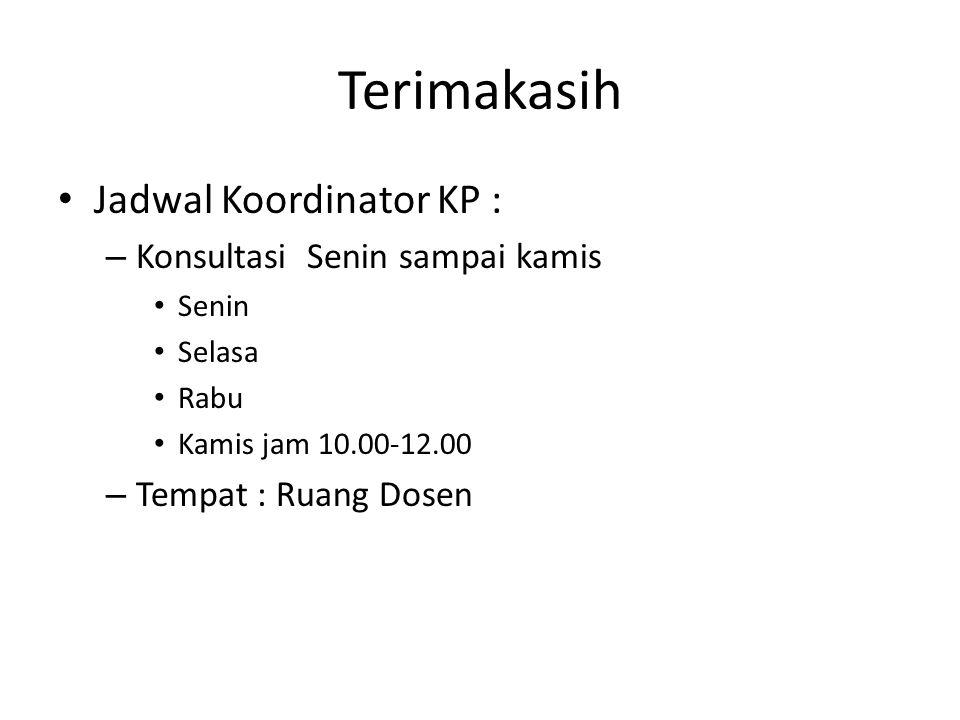 Terimakasih Jadwal Koordinator KP : – Konsultasi Senin sampai kamis Senin Selasa Rabu Kamis jam 10.00-12.00 – Tempat : Ruang Dosen