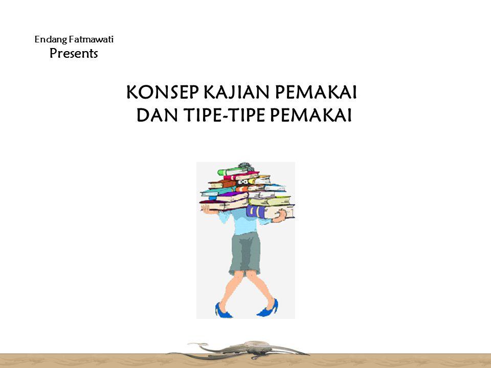 KONSEP KAJIAN PEMAKAI DAN TIPE-TIPE PEMAKAI Endang Fatmawati Presents