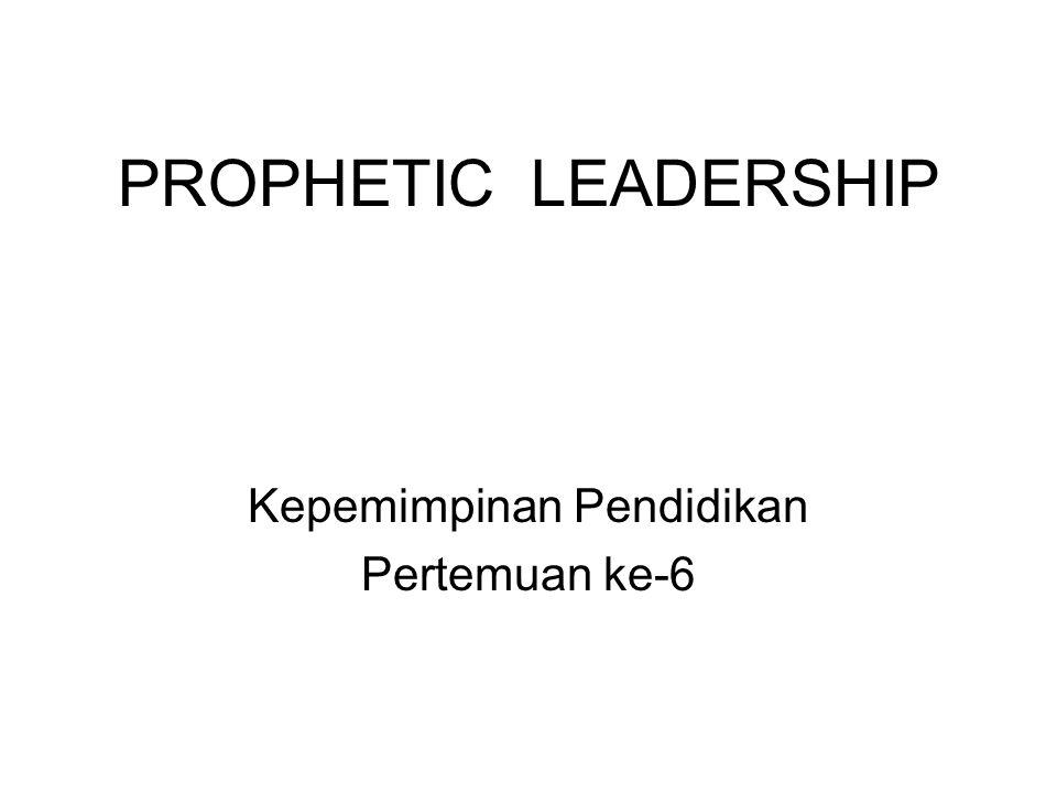 PROPHETIC LEADERSHIP Kepemimpinan Pendidikan Pertemuan ke-6