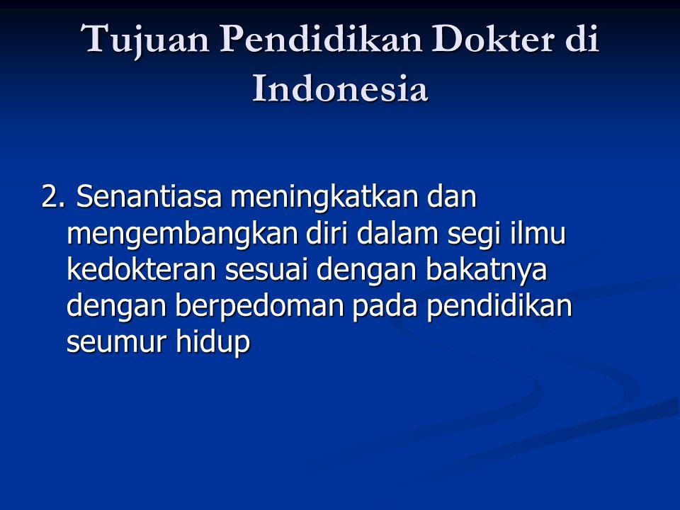 Tujuan Pendidikan Dokter di Indonesia 2. Senantiasa meningkatkan dan mengembangkan diri dalam segi ilmu kedokteran sesuai dengan bakatnya dengan berpe