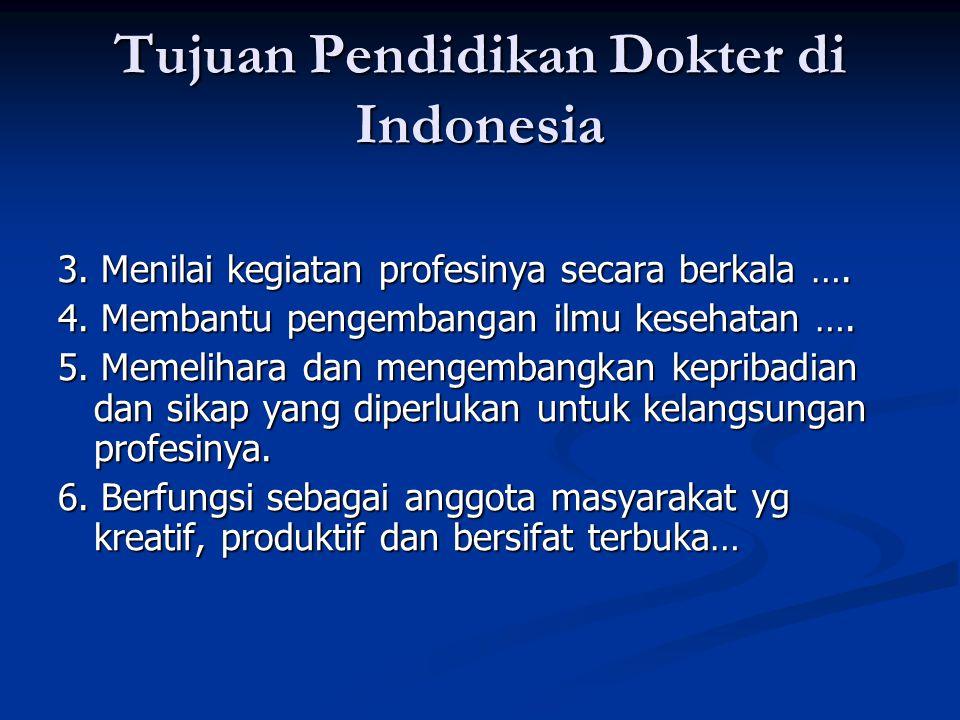 Tujuan Pendidikan Dokter di Indonesia 3. Menilai kegiatan profesinya secara berkala …. 4. Membantu pengembangan ilmu kesehatan …. 5. Memelihara dan me