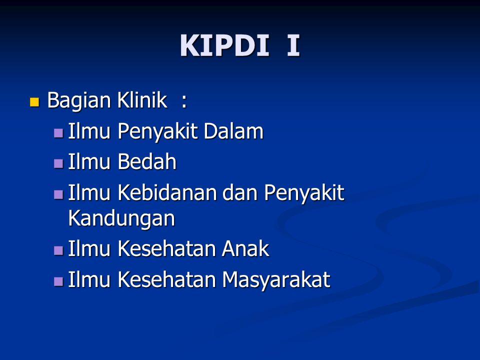 KIPDI I Bagian Klinik : Bagian Klinik : Ilmu Penyakit Dalam Ilmu Penyakit Dalam Ilmu Bedah Ilmu Bedah Ilmu Kebidanan dan Penyakit Kandungan Ilmu Kebid