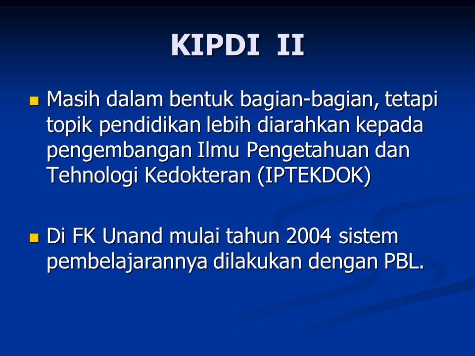 KIPDI II Masih dalam bentuk bagian-bagian, tetapi topik pendidikan lebih diarahkan kepada pengembangan Ilmu Pengetahuan dan Tehnologi Kedokteran (IPTE