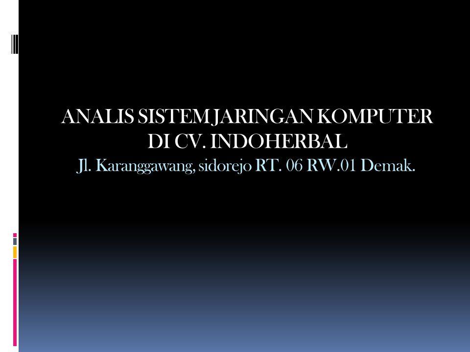 ANALIS SISTEM JARINGAN KOMPUTER DI CV. INDOHERBAL Jl. Karanggawang, sidorejo RT. 06 RW.01 Demak.