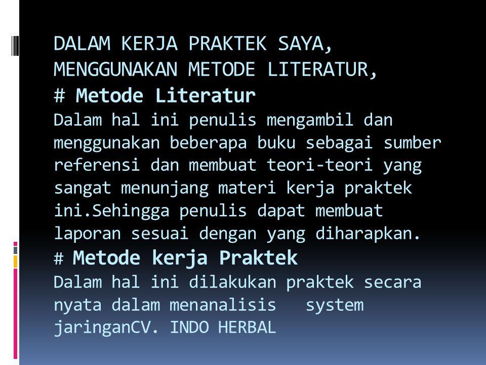 DALAM KERJA PRAKTEK SAYA, MENGGUNAKAN METODE LITERATUR, # Metode Literatur Dalam hal ini penulis mengambil dan menggunakan beberapa buku sebagai sumbe