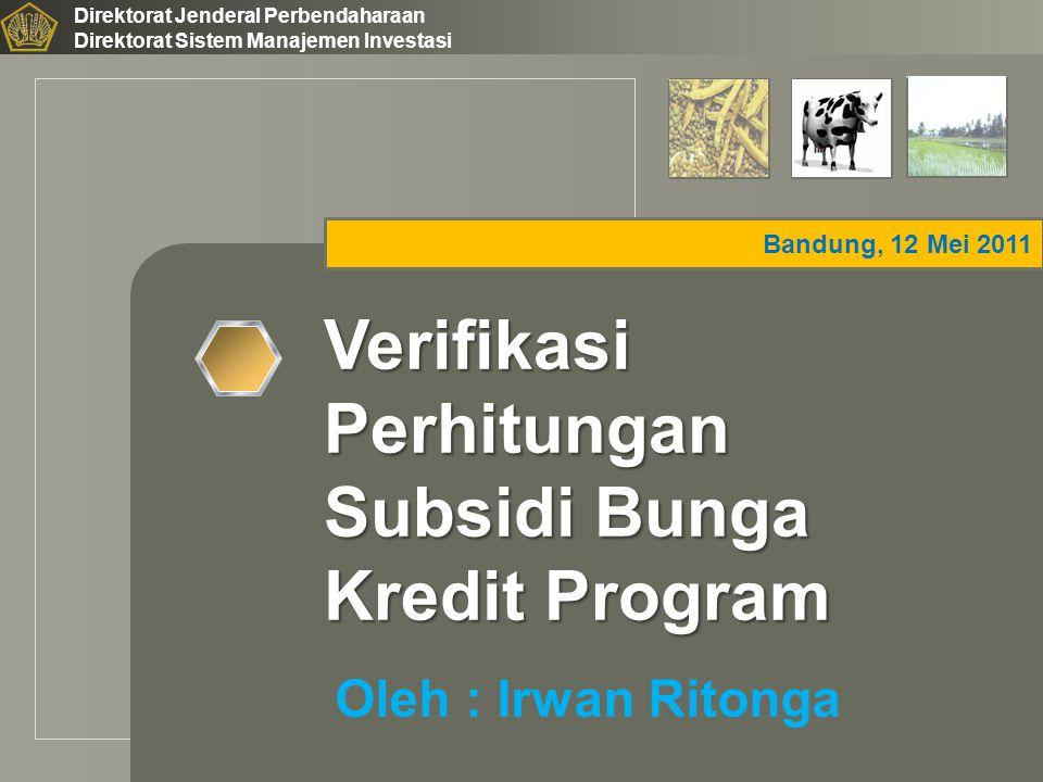 LOGO Bandung, 12 Mei 2011 Direktorat Jenderal Perbendaharaan Direktorat Sistem Manajemen Investasi Verifikasi Perhitungan Subsidi Bunga Kredit Program Oleh : Irwan Ritonga