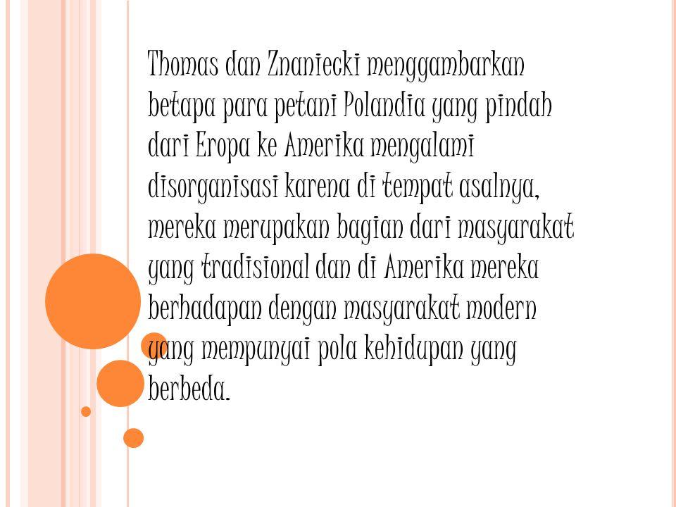 Thomas dan Znaniecki menggambarkan betapa para petani Polandia yang pindah dari Eropa ke Amerika mengalami disorganisasi karena di tempat asalnya, mer