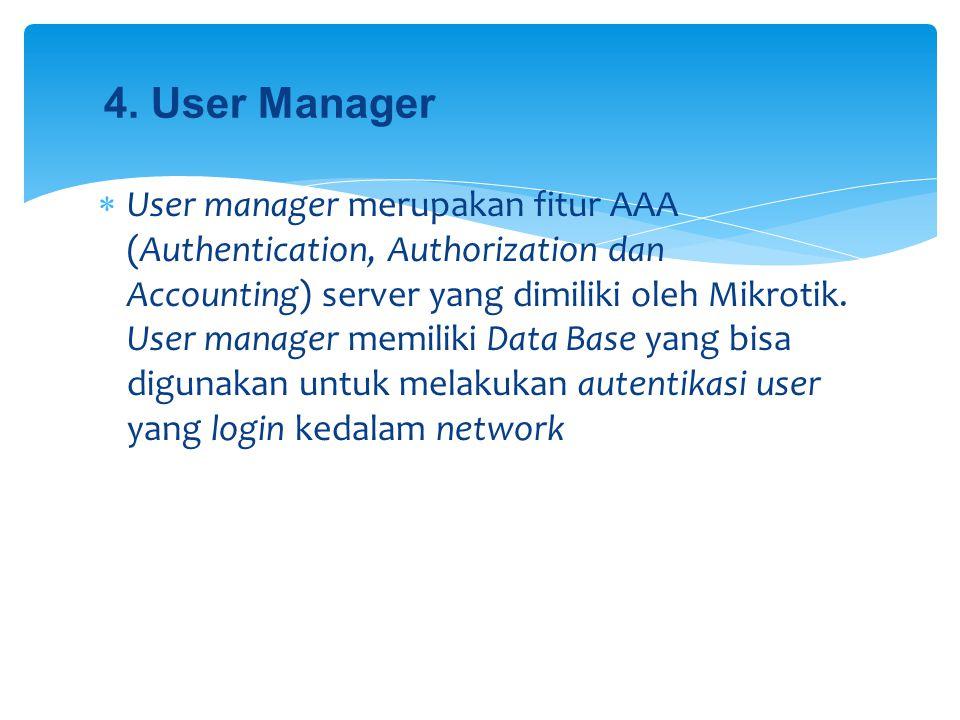  User manager merupakan fitur AAA (Authentication, Authorization dan Accounting) server yang dimiliki oleh Mikrotik. User manager memiliki Data Base