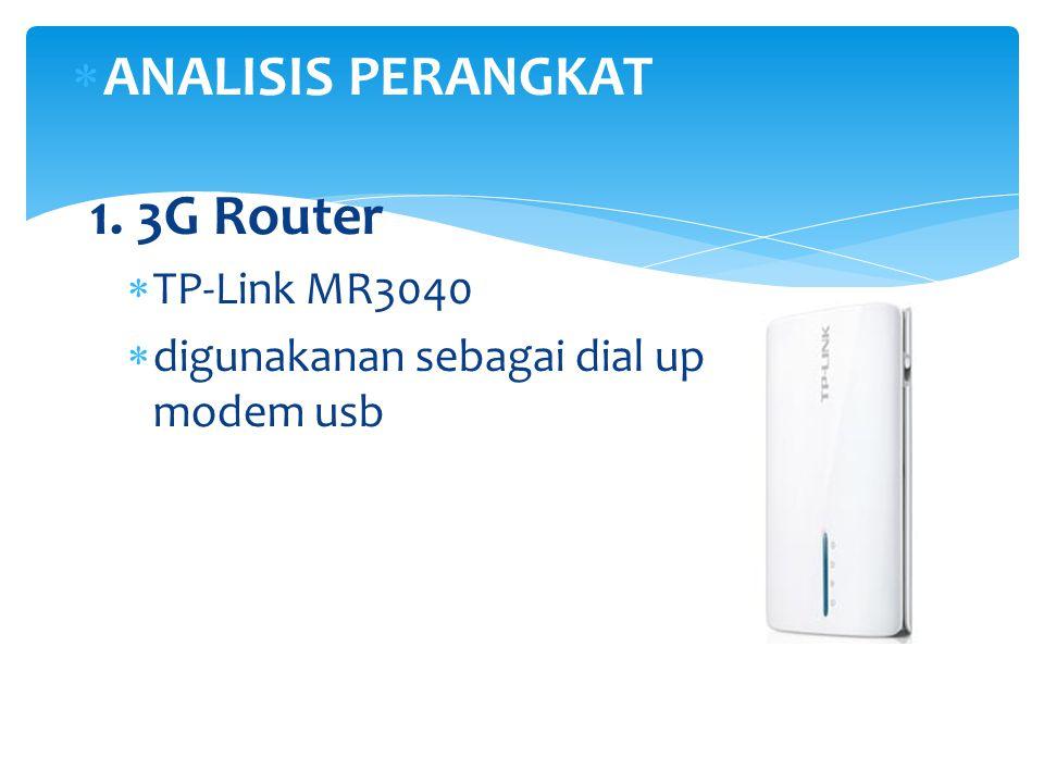  ANALISIS PERANGKAT 1. 3G Router  TP-Link MR3040  digunakanan sebagai dial up modem usb