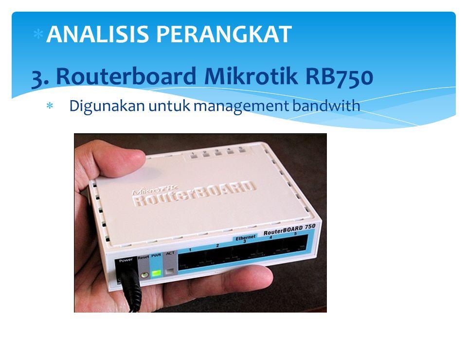  ANALISIS PERANGKAT 3. Routerboard Mikrotik RB750  Digunakan untuk management bandwith