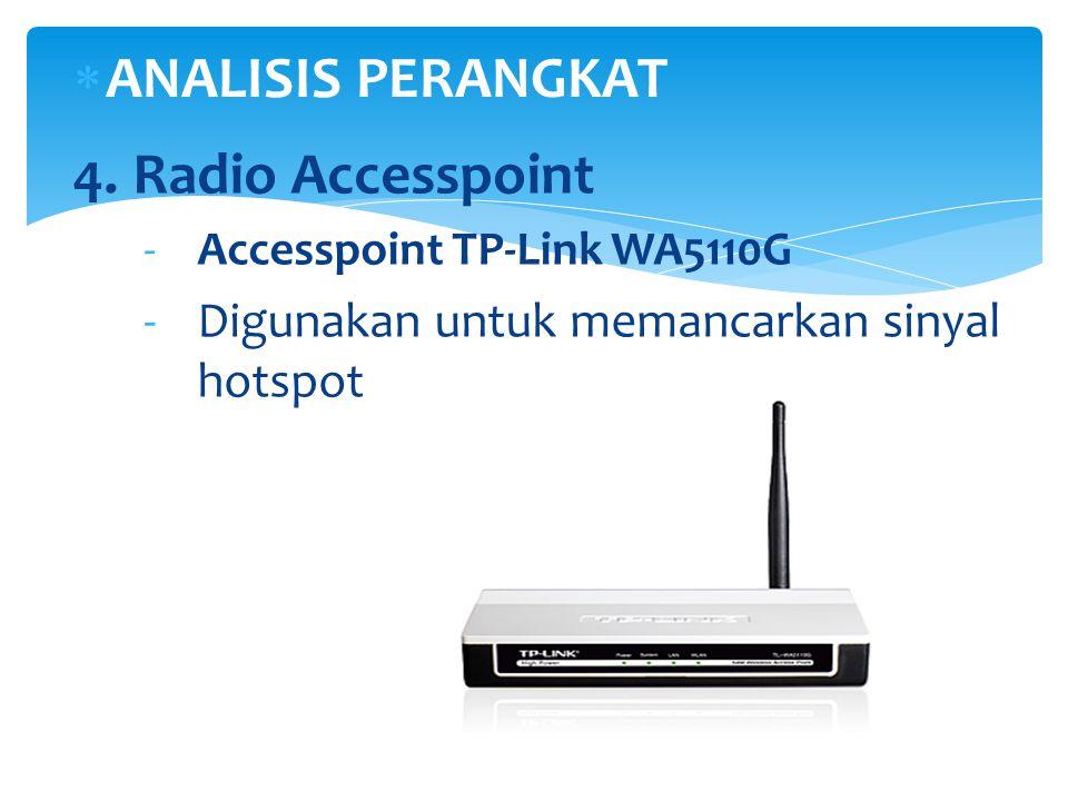  ANALISIS PERANGKAT 4. Radio Accesspoint -Accesspoint TP-Link WA5110G -Digunakan untuk memancarkan sinyal hotspot