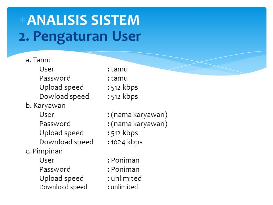  ANALISIS SISTEM 2. Pengaturan User a. Tamu User: tamu Password: tamu Upload speed: 512 kbps Dowload speed: 512 kbps b. Karyawan User: (nama karyawan