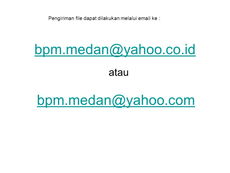 Pengiriman file dapat dilakukan melalui email ke : bpm.medan@yahoo.co.id bpm.medan@yahoo.com atau