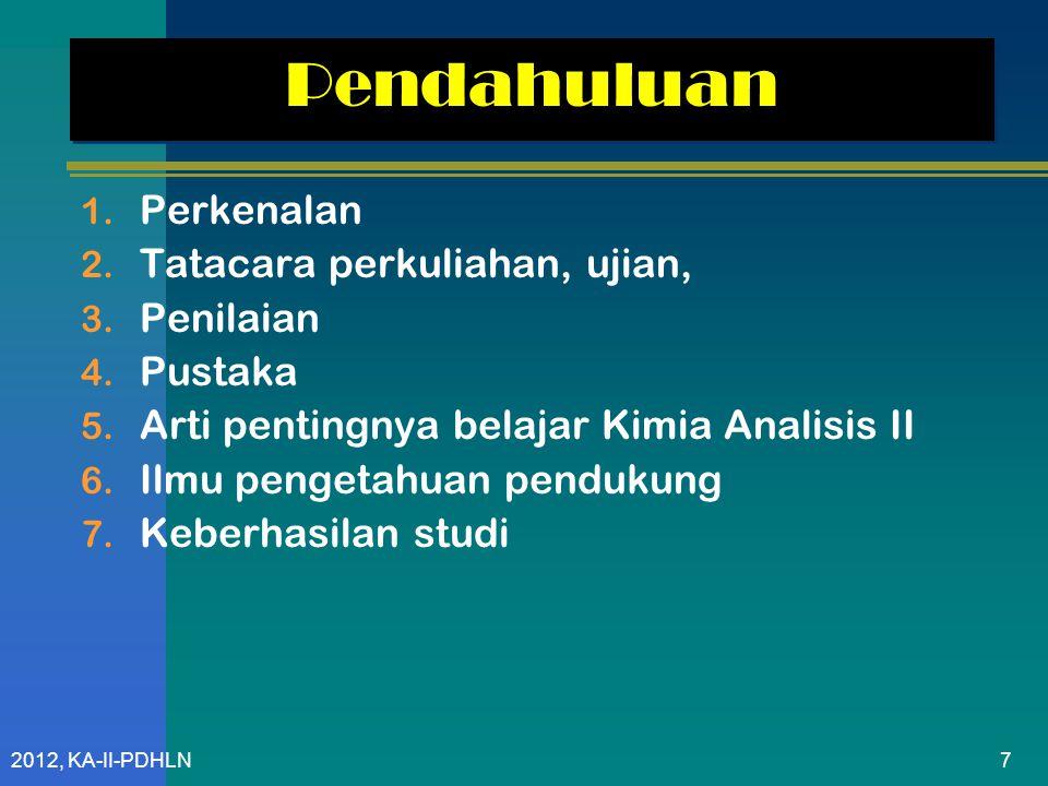 2012, KA-II-PDHLN Pendahuluan 1.Perkenalan 2. Tatacara perkuliahan, ujian, 3.