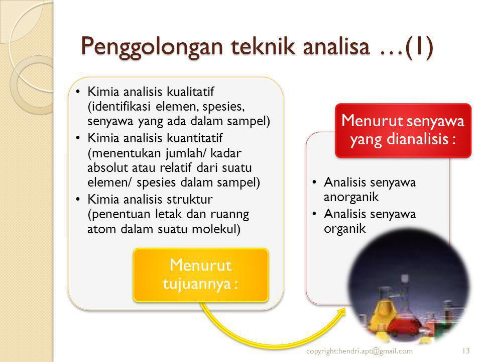 Penggolongan teknik analisa …(1) Kimia analisis kualitatif (identifikasi elemen, spesies, senyawa yang ada dalam sampel) Kimia analisis kuantitatif (m