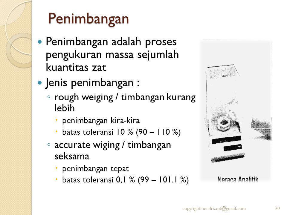 Penimbangan Penimbangan adalah proses pengukuran massa sejumlah kuantitas zat Jenis penimbangan : ◦ rough weiging / timbangan kurang lebih  penimbang