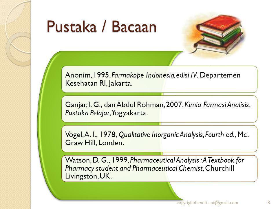 Pustaka / Bacaan Anonim, 1995, Farmakope Indonesia, edisi IV, Departemen Kesehatan RI, Jakarta. Ganjar, I. G., dan Abdul Rohman, 2007, Kimia Farmasi A