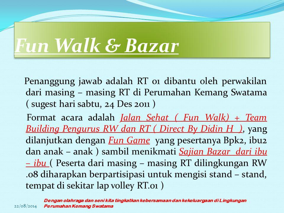 Fun Walk & Bazar Penanggung jawab adalah RT 01 dibantu oleh perwakilan dari masing – masing RT di Perumahan Kemang Swatama ( sugest hari sabtu, 24 Des