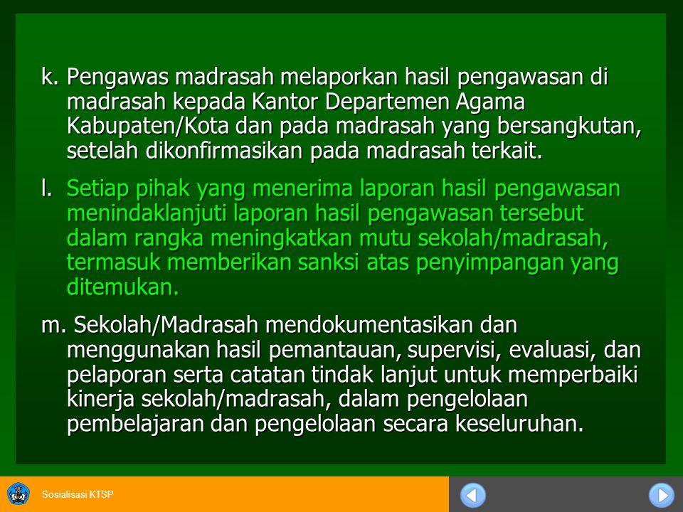 Sosialisasi KTSP f.Supervisi pengelolaan akademik dilakukan secara teratur dan berkelanjutan oleh kepala sekolah/madrasah dan pengawas sekolah/madrasah.