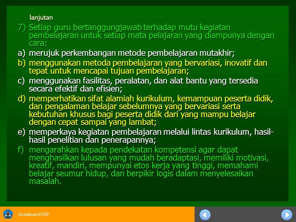 Sosialisasi KTSP lanjutn 5) Kepala sekolah/madrasah bertanggungjawab terhadap kegiatan pembelajaran sesuai dengan peraturan yang ditetapkan Pemerintah.