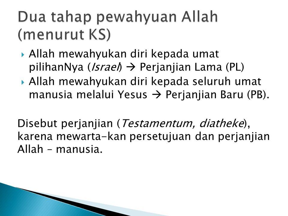  Allah mewahyukan diri kepada umat pilihanNya (Israel)  Perjanjian Lama (PL)  Allah mewahyukan diri kepada seluruh umat manusia melalui Yesus  Per