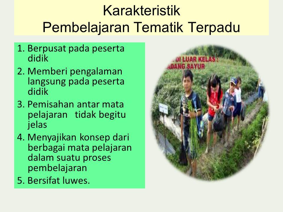 Karakteristik Pembelajaran Tematik Terpadu 1.Berpusat pada peserta didik 2.