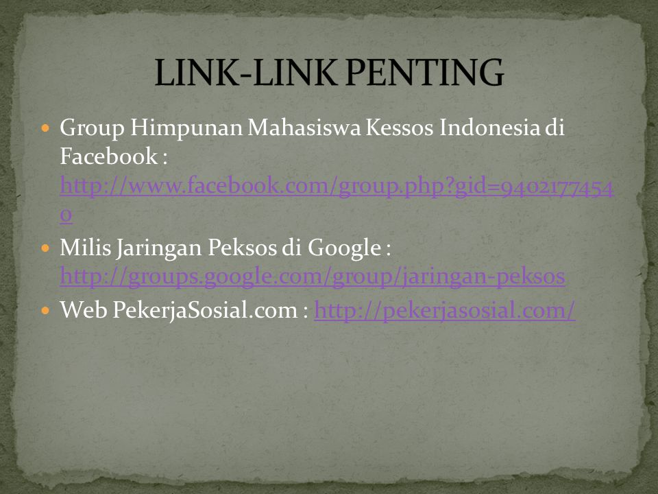 Group Himpunan Mahasiswa Kessos Indonesia di Facebook : http://www.facebook.com/group.php?gid=9402177454 0 http://www.facebook.com/group.php?gid=94021