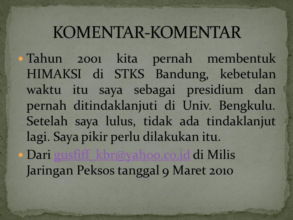 Tahun 2001 kita pernah membentuk HIMAKSI di STKS Bandung, kebetulan waktu itu saya sebagai presidium dan pernah ditindaklanjuti di Univ.