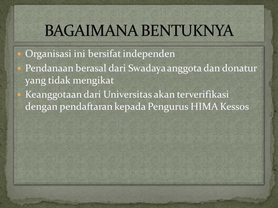 Organisasi ini bersifat independen Pendanaan berasal dari Swadaya anggota dan donatur yang tidak mengikat Keanggotaan dari Universitas akan terverifikasi dengan pendaftaran kepada Pengurus HIMA Kessos Organisasi ini bersifat independen Pendanaan berasal dari Swadaya anggota dan donatur yang tidak mengikat Keanggotaan dari Universitas akan terverifikasi dengan pendaftaran kepada Pengurus HIMA Kessos