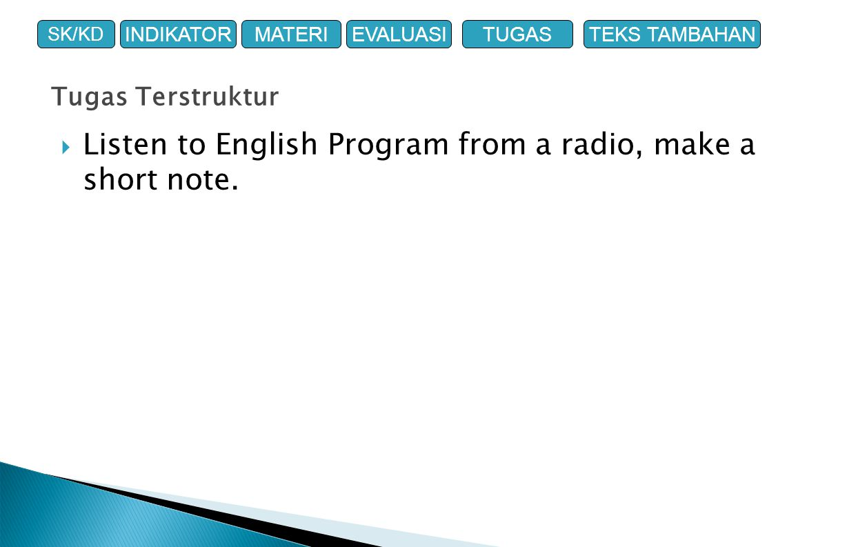 Tugas Terstruktur  Listen to English Program from a radio, make a short note.